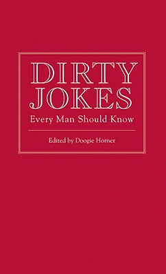 Dirty Jokes Every Man Should Know By Horner, Doogie (EDT)